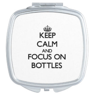 Keep Calm and focus on Bottles Travel Mirrors