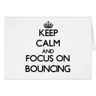 Keep Calm and focus on Bouncing Greeting Card