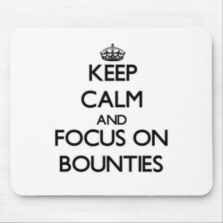 Keep Calm and focus on Bounties Mouse Pads