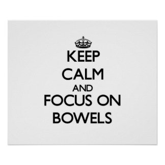 Keep Calm and focus on Bowels Print