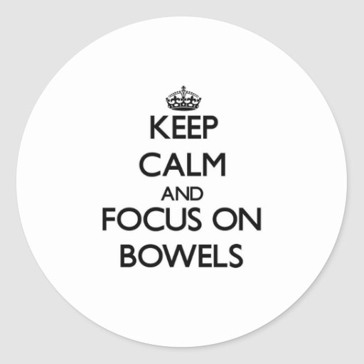 Keep Calm and focus on Bowels Round Sticker
