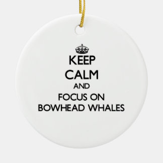 Keep calm and focus on Bowhead Whales Christmas Tree Ornaments