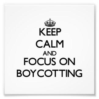 Keep Calm and focus on Boycotting Art Photo