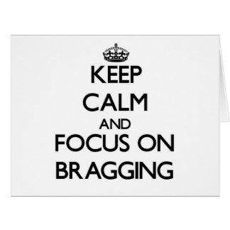 Keep Calm and focus on Bragging Cards