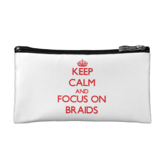 Keep Calm and focus on Braids Cosmetics Bags