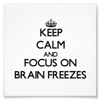 Keep Calm and focus on Brain Freezes Photo