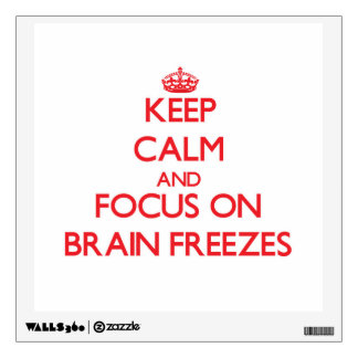 Keep Calm and focus on Brain Freezes Room Graphics