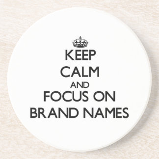 Keep Calm and focus on Brand Names Beverage Coaster