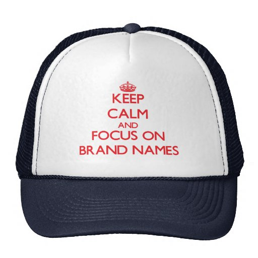 Keep Calm and focus on Brand Names Hat