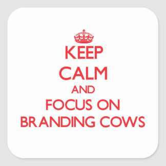 Keep Calm and focus on Branding Cows Square Sticker