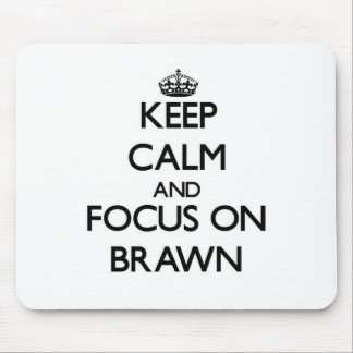 Keep Calm and focus on Brawn Mouse Pad