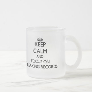 Keep Calm and focus on Breaking Records 10 Oz Frosted Glass Coffee Mug