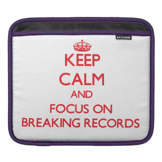 Keep Calm and focus on Breaking Records Sleeve For iPads