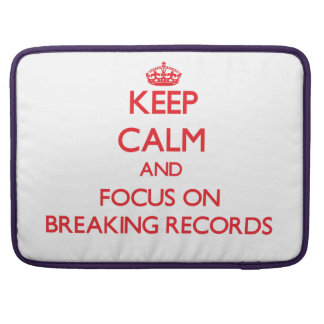 Keep Calm and focus on Breaking Records MacBook Pro Sleeve