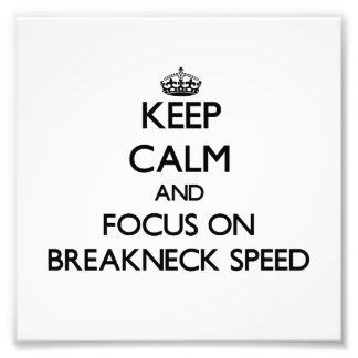 Keep Calm and focus on Breakneck Speed Photographic Print