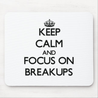 Keep Calm and focus on Breakups Mouse Pad