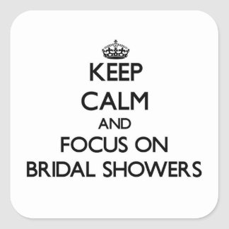 Keep Calm and focus on Bridal Showers Square Stickers