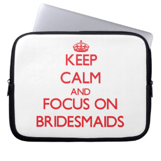 Keep Calm and focus on Bridesmaids Laptop Computer Sleeve