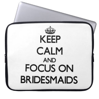 Keep Calm and focus on Bridesmaids Laptop Sleeve