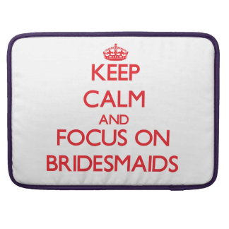 Keep Calm and focus on Bridesmaids Sleeve For MacBooks