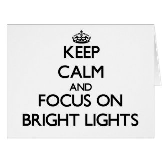 Keep Calm and focus on Bright Lights Large Greeting Card