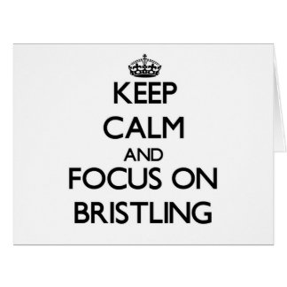 Keep Calm and focus on Bristling Greeting Card