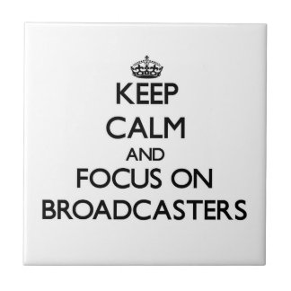 Keep Calm and focus on Broadcasters Ceramic Tiles