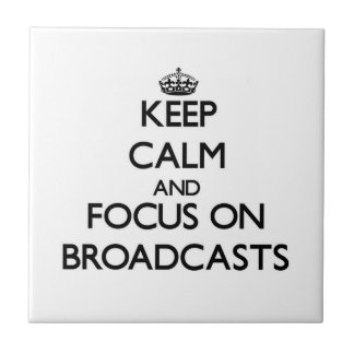 Keep Calm and focus on Broadcasts Ceramic Tile