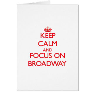 Keep Calm and focus on Broadway Card
