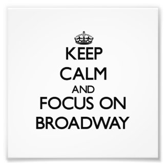 Keep Calm and focus on Broadway Photo Print