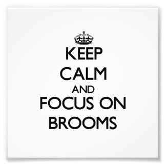 Keep Calm and focus on Brooms Art Photo