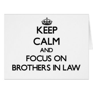 Keep Calm and focus on Brothers-In-Law Card