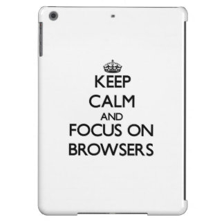 Keep Calm and focus on Browsers iPad Air Cover