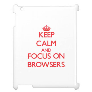 Keep Calm and focus on Browsers iPad Case