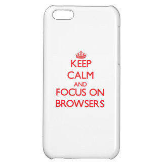 Keep Calm and focus on Browsers Case For iPhone 5C