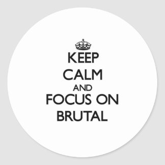 Keep Calm and focus on Brutal Round Sticker