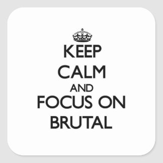 Keep Calm and focus on Brutal Sticker
