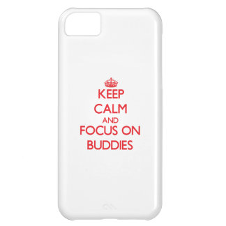 Keep Calm and focus on Buddies Cover For iPhone 5C