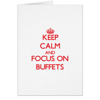Keep Calm and focus on Buffets Greeting Card