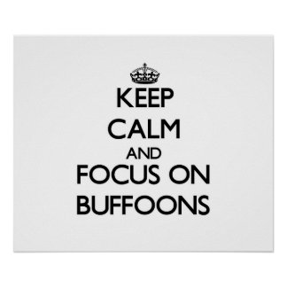 Keep Calm and focus on Buffoons Posters