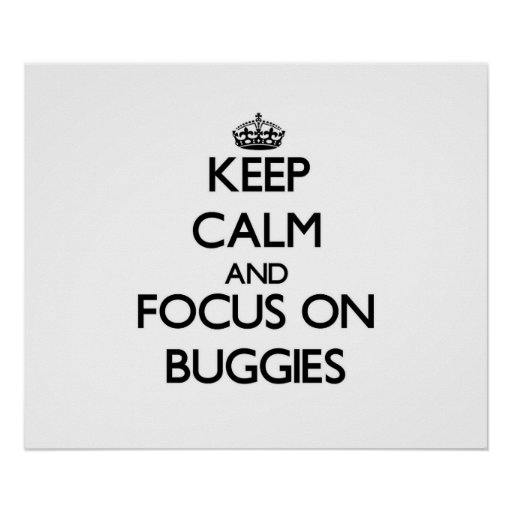 Keep Calm and focus on Buggies Poster