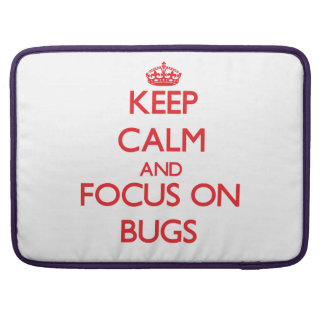 Keep Calm and focus on Bugs Sleeves For MacBook Pro