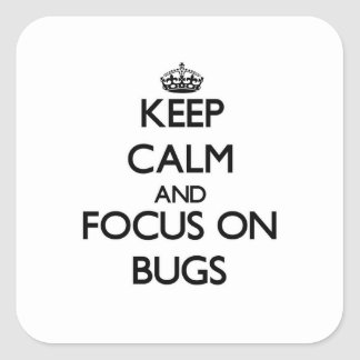 Keep Calm and focus on Bugs Square Stickers