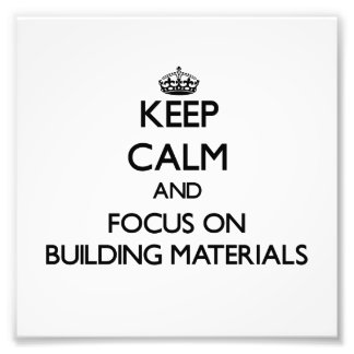 Keep Calm and focus on Building Materials Photo Print