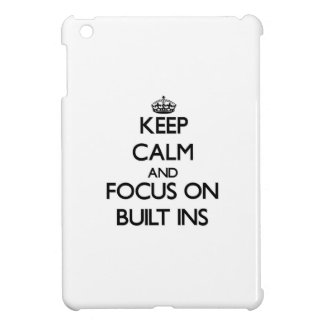 Keep Calm and focus on Built-Ins Case For The iPad Mini