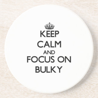 Keep Calm and focus on Bulky Drink Coaster