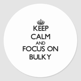 Keep Calm and focus on Bulky Classic Round Sticker