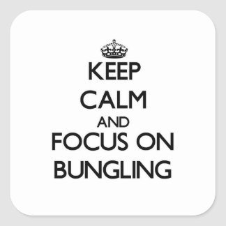 Keep Calm and focus on Bungling Stickers
