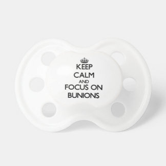 Keep Calm and focus on Bunions Baby Pacifier