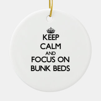 Keep Calm and focus on Bunk Beds Ceramic Ornament